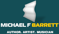 Michael F. Barrett - Author, Painter, Musician